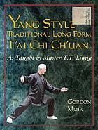 Yang style traditional long form t'ai chi ch'uan : as taught by Master T.T. Liang