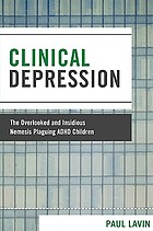 Clinical depression : the overlooked and insidious nemesis plaguing ADHD children