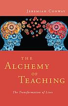 The alchemy of teaching : the transformation of lives