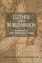 Luther and world mission : a historical and systematic study with special reference to Luther's Bible exposition