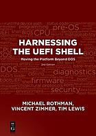 Harnessing the UEFI Shell : Moving the Platform Beyond DOS, Second Edition.