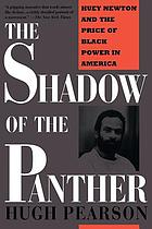 The shadow of the panther : Huey Newton and the price of Black power in America