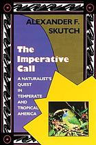 The imperative call: a naturalist's quest in temperate and tropical America