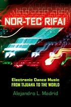 Nor-tec rifa! : electronic dance music from Tijuana to the world