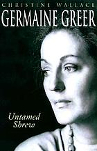 Germaine Greer, untamed shrew