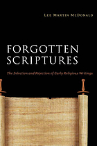 Forgotten scriptures : the selection and rejection of early religious writings