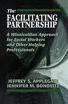 The facilitating partnership : a Winnicottian approach for social workers and other helping professionals
