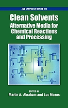 Clean solvents : alternative media for chemical reactions and processing
