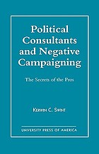 Political consultants and negative campaigning : the secrets of the pros