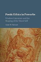 Poetic ethics in Proverbs : wisdom literature and the shaping of the moral self