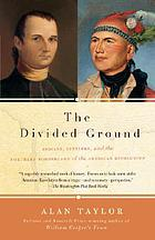 The divided ground : Indians, settlers and the northern borderland of the American Revolution