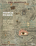 Francis Picabia : our heads are round so our thoughts can change direction