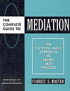 The complete guide to mediation : the cutting-edge approach to family law practice