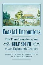 Coastal encounters : the transformation of the Gulf South in the eighteenth century