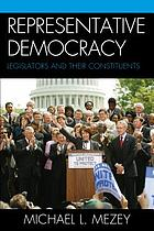 Representative democracy : legislators and their constituents