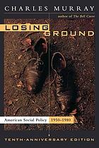 Losing ground : American social policy, 1950-1980