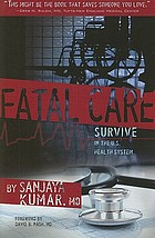 Fatal care : survive in the U.S. health system