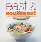 East & Southeast : great recipes from China, Japan, and Southeast Asia