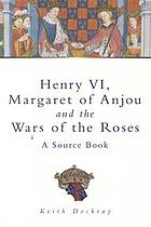 Henry VI, Margaret of Anjou and the Wars of the Roses : a source book