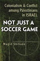 Not just a soccer game : colonialism and conflict among Palestinians in Israel