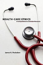 Health-care ethics : a comprehensive Christian resource