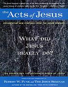 The acts of Jesus : the search for the authentic deeds of Jesus