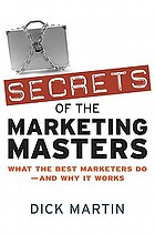 Secrets of the marketing masters : what the best marketers do--and why it works