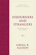 Sojourners and strangers : the doctrine of the church
