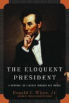 The eloquent president : a portrait of Lincoln through his words