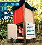 Reinventing the chicken coop : 14 original designs with step-by-step building instructions.