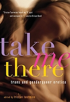 Take me there : genderqueer erotica