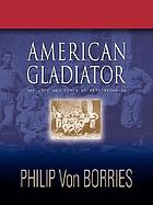 American gladiator : the life and times of Pete Browning