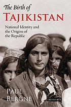 The birth of Tajikistan : national identity and the origins of the Republic