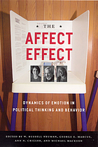The affect effect : dynamics of emotion in political thinking and behavior