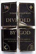 Divided by God : America's church-state problem-- and what we should do about it