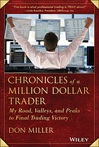 Chronicles of a million dollar trader : my road, valleys, and peaks to final trading victory
