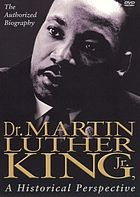 Dr. Martin Luther King, Jr. : a historical perspective