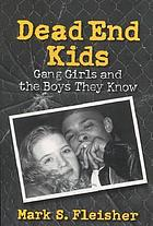 Dead end kids : gang girls and the boys they know