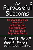 On Purposeful Systems : An Interdisciplinary Analysis of Individual and Social Behavior as a System of Purposeful Events