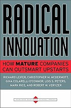 Radical innovation : how mature companies can outsmart upstarts