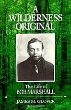 A wilderness original : the life of Bob Marshall