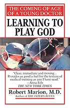 Learning to play God : the coming of age of a young doctor