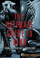The ultimate guide to kink : BDSM, role play and the erotic edge