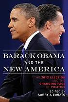 Barack Obama and the new America : the 2012 election and the changing face of politics