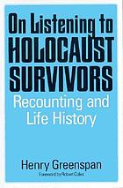 On listening to Holocaust survivors : recounting and life history