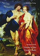 Visions of the courtly body : the patronage of George Villiers, first Duke of Buckingham, and the triumph of painting at the Stuart Court