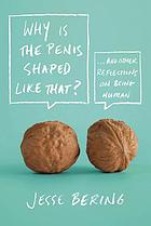 Why is the penis shaped like that? : and other reflections on being human