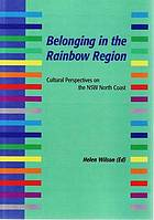 Belonging in the rainbow region : cultural perspectives on the NSW North Coast