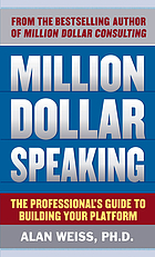 Million dollar speaking : the professional's guide to building your platform