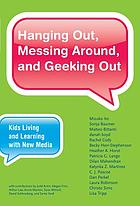 Hanging out, messing around, and geeking out : kids living and learning with new media